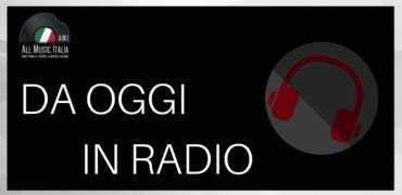 DA OGGI IN RADIO 26 maggio: le pagelle dei singoli di NINA ZILLI, MARCELLA, COSMO, LUCA SETA, MATTEO MARKUS BOK e…