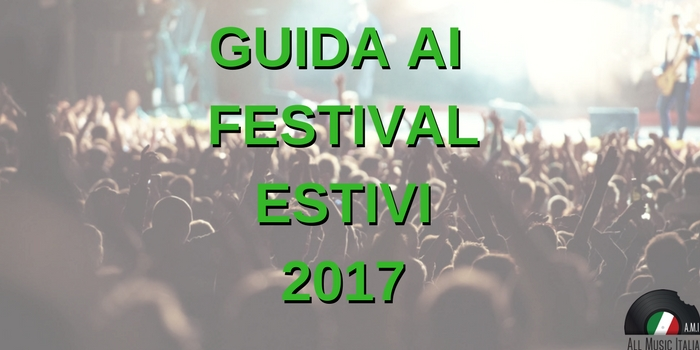 GUIDA AI FESTIVAL ESTIVI2017