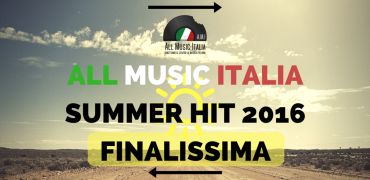 ALL MUSIC ITALIA SUMMER HIT 2016 – FINALE: Scegli Il Tormentone Dell'estate Tra Le 10 Canzoni Rimaste In Gara